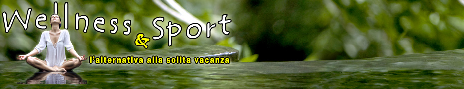 Wellness & Sport: l'alternativa alla solita vacanza